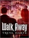 Walk Away - Treva Harte