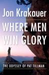 Where Men Win Glory: The Odyssey of Pat Tillman - Jon Krakauer