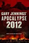 Apocalypse 2012: A Novel - Robert Gleason, Junius Podrug, Gary Jennings