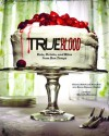 True Blood: Eats, Drinks, and Bites from Bon Temps - Karen Sommer Shalett, Marcelle Bienvenu, Alan Ball, Gianna Sobol