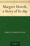 Margret Howth, a Story of To-day - Rebecca Harding Davis