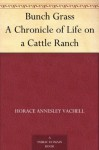 Bunch Grass A Chronicle of Life on a Cattle Ranch - Horace Annesley Vachell