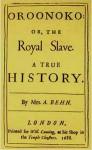 Oroonoko or, The Royal Slave - Aphra Behn