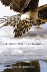 A River Without Banks: Place and Belonging in the Inland Northwest - William Johnson