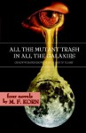 All the Mutant Trash in All the Galaxies - M.F. Korn