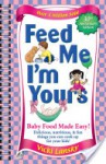 Feed Me! I'm Yours: Baby Food Made Easy! - Vicky Lansky, Kathy Rogers