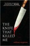 The Knife That Killed Me - Anthony McGowan