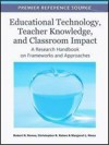 Educational Technology, Teacher Knowledge, and Classroom Impact: A Research Handbook on Frameworks and Approaches - Robert N. Ronau, Christopher R. Rakes, Margaret L. Niess