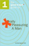Good in Bed Guide to Orally Pleasuring a Man - Emily Nagoski