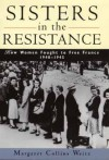 Sisters in the Resistance: How Women Fought to Free France, 1940-1945 - Margaret Collins Weitz