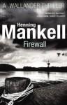 Firewall: Kurt Wallander - Henning Mankell