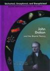 John Dalton and the Atomic Theory (Uncharted, Unexplored, and Unexplained) (Uncharted, Unexplored, and Unexplained) - Jim Whiting, Marylou Morano Kjelle