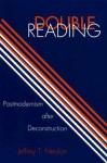 Double Reading: Postmodernism After Deconstruction - Jeffrey T. Nealon