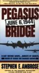 Pegasus Bridge: June 6, 1944 - Stephen E. Ambrose