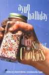 Dirty Sugar Cookies: Culinary Observations, Questionable Taste - Ayun Halliday