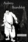 Aubrey Beardsley (Illustrated) - 50+ Art Nouveau / Golden Age Illustrations - Denise Ankele, Daniel Ankele, Aubrey Beardsley
