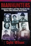Manhunters: Criminal Profilers and Their Search for the World�s Most Wanted Serial Killers - Colin Wilson