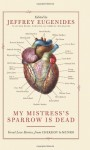 My Mistress's Sparrow is Dead: Great Love Stories from Chekhov to Munro - Jeffrey Eugenides