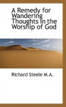 A Remedy for Wandering Thoughts in the Worship of God - Richard Steele