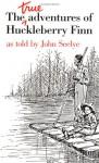The True Adventures of Huckleberry Finn - John Seelye