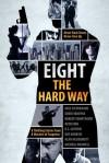 Eight The Hard Way - Nick Stephenson, David VanDyke, Robert Swartwood, Ryan King, R.S. Guthrie, Kay Hadashi, Alan McDermott, Micheal Maxwell