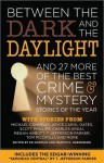 Between the Dark and the Daylight and 27 More of the Best Crime Mystery Stories of the Year - Ed Gorman, Joyce Carol Oates, Sean Chercover, Charles Ardai