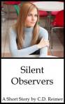 Silent Observers - C.D. Reimer