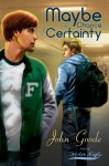 Maybe With a Chance of Certainty - John Goode