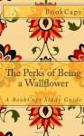 The Perks of Being a Wallflower: A BookCaps Study Guide - BookCaps