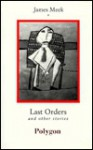 Last Orders: And Other Stories - James Meek