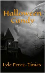 Halloween Candy - Lyle Perez-Tinics