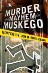Murder and Mayhem in Muskego - Jon Jordan, Ruth Jordan, Megan Abbott, Dana Cameron