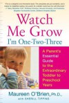 Watch Me Grow: I'm One-Two-Three: A Parent's Essential Guide to the Extraordinary Toddler to Preschool Years - Maureen O'Brien, Sherill Tippins
