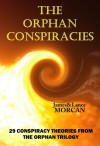 The Orphan Conspiracies: 29 Conspiracy Theories from The Orphan Trilogy - James Morcan, Lance Morcan, Takaaki Musha, Professor Richard B. Spence