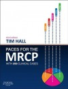 PACES for the MRCP: with 250 Clinical Cases (MRCP Study Guides) - Tim Hall