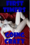 First Timers Going Crazy: Five New Sex Experience Erotica Stories - Callie Amaranth, Rita Feldspar, Dominique Angel, Maribeth Simmons, Bree Farsight