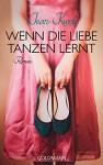 Wenn die Liebe tanzen lernt: Roman - Jean Kwok, Verena Kilchling