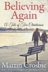 Believing Again: A Tale of Two Christmases - Martin Crosbie