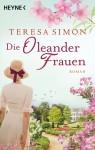 Die Oleanderfrauen: Roman - Teresa Simon