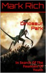 Dinosaur Park: In Search Of The Fountain Of Youth - Mark Rich