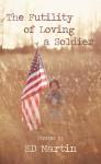 The Futility of Loving a Soldier - E.D. Martin