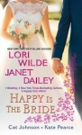 Happy Is the Bride - Lori Wilde, Janet Dailey, Cat Johnson, Kate Pearce