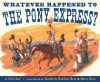 Whatever Happened to the Pony Express? - Verla Kay, Barry Root, Kimberly Bulcken Root