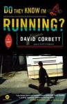 Do They Know I'm Running?: A Novel - David Corbett