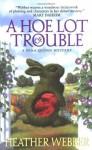 A Hoe Lot of Trouble - Heather Webber