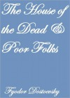 The House Of The Dead And Poor Folks - Fyodor Dostoyevsky, C.J. Hogarth