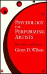 Psychology For Performing Artists: Butterflies And Bouquets - Glenn D. Wilson