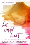 His Wasted Heart - Monica Murphy