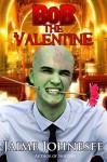 Bob the Valentine - Jaime Johnesee, Blaze McRob, Matthew Riggenbach