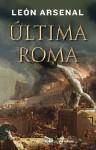 Última Roma (Narrativas Historicas) (Spanish Edition) - León Arsenal